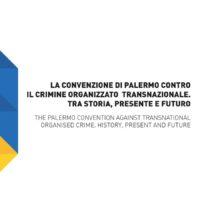 La convenzione di palermo contro il crimine organizzato transnazionale. Tra storia, presente e futuro